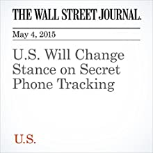 U.S. Will Change Stance on Secret Phone Tracking (       UNABRIDGED) by Devlin Barrett Narrated by Ken Borgers