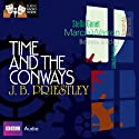 Classic Radio Theatre: Time and the Conways  by J. B. Priestley Narrated by Marcia Warren, Stella Gonet, Belinda Sinclair, Amanda Redman, Toby Stephens