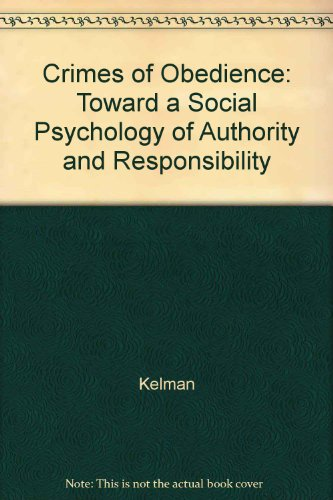 Crimes of Obedience: Towards a Social Psychology of Authority and Responsibility