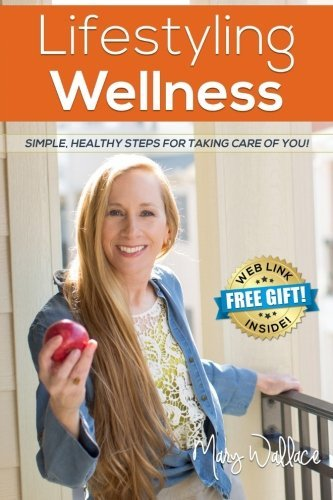 Lifestyling Wellness: Simple, Healthy Steps For Taking Care Of You