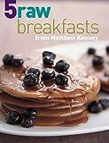5 Raw Breakfasts from Matthew Kenney
