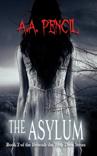 Book: The Asylum - Book 2 of the Beneath the Trap Door Series by A. A. Pencil