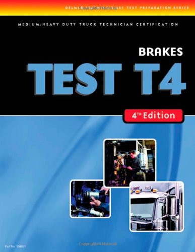 ASE Test Preparation Medium/Heavy Duty Truck Series Test T4: Brakes (ASE Test Prep for Medium/Heavy Duty Truck: Brakes Test T4)