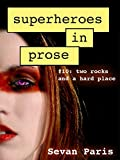 Superheroes in Prose Volume 10: Two Rocks and a Hard Place