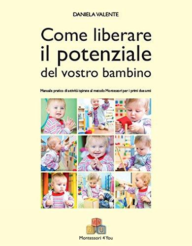Come liberare il potenziale del vostro bambino Manuale pratico di attività ispirate al metodo Montessori per  PDF