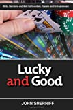 John Sherriff Lucky and Good: Risk, Decisions & Bets for Investors, Traders & Entrepreneurs