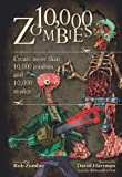 10,000 Zombies: Create More Than 10,000 Zombies and 10,000 Stories