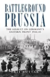 Battleground Prussia: The Assault on Germanys Eastern Front 1944#45 (General Military)