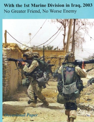 With the 1st Marine Division in Iraq, 2003: No Greater Friend, No Worse Enemy (Occasional Papers)