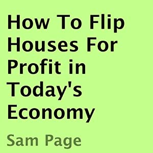 How to Flip Houses for Profit in Today's Economy | [Sam Page]