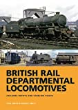 BR Departmental Locomotives 1948-68: Includes Depots and Stabling Points