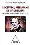 echange, troc Bernard Lechevalier - Le cerveau mélomane de Baudelaire : Musique et neuropsychologie