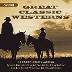 Great Classic Westerns: Unabridged Short Stories | Ambrose Bierce,Joaquin Miller,Bret Harte,Zane Grey,Max Brand