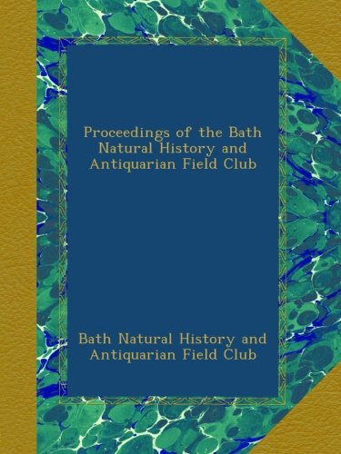 Proceedings of the Bath Natural History and Antiquarian Field Club