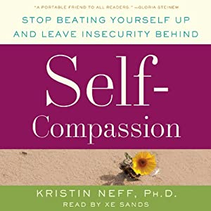 Self-Compassion: Stop Beating Yourself Up and Leave Insecurity Behind | [Kristin Neff]