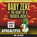 Baby Zeke: Apocalypse: The Diary of a Chicken Jockey, Book 9 Audiobook by  Dr. Block Narrated by Mark Sanderlin