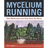 Mycelium Running: A Guide to Healing the Planet through Gardening with Gourmet and Medicinal Mushroomsby Paul Stamets