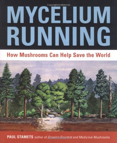 Mycelium Running: How Mushrooms Can Help Save the World: A Guide to Healing the Planet Through Gardening with Gourmet and Medicinal Mushrooms