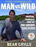 img - for Man vs. Wild: Survival Techniques from the Most Dangerous Places on Earth book / textbook / text book