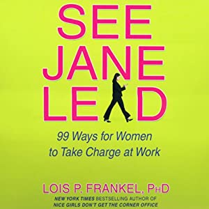 See Jane Lead: 99 Ways for Women to Take Charge at Work   [Lois P. Frankel]