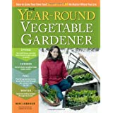 The Year-Round Vegetable Gardener: How to Grow Your Own Food 365 Days a Year, No Matter Where You Liveby Niki Jabbour