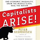 Capitalists Arise!: End Economic Inequality, Grow the Middle Class, Heal the Nation Hörbuch von Peter Georgescu, David Dorsey Gesprochen von: Wes Bleed