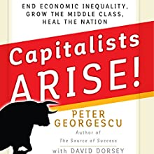 Capitalists Arise!: End Economic Inequality, Grow the Middle Class, Heal the Nation | Livre audio Auteur(s) : Peter Georgescu, David Dorsey Narrateur(s) : Wes Bleed