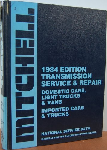 Mitchell 1984 Edition Transmission Service & Repair Domestic Cars, Light Trucks & Vans Imported Cars & Trucks National Service Data Manuals for the Automotive Professional