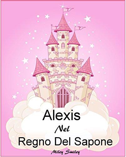 Libri per bambini Alexis Nel Regno Del Sapone Children's book in Italian storie della buonanotte per bambini PDF