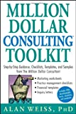 "Million Dollar Consulting (TM) Toolkit: Step-By-Step Guidance, Checklists, Templates and Samples from ""The Million Dollar Consultant"""