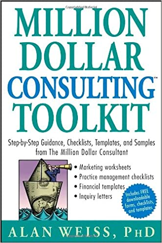 """Million Dollar Consulting (TM) Toolkit: Step-By-Step Guidance, Checklists, Templates and Samples from """"The Million Dollar Consultant"""""""
