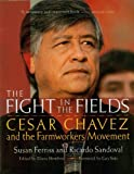 By Susan Ferriss - The Fight in the Fields: Cesar Chavez and the Farmworkers Movement (3/16/98)