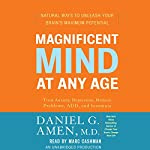 Magnificent Mind at Any Age: Natural Ways to Unleash Your Brain's Maximum Potential | Daniel G. Amen
