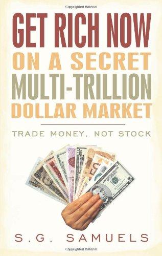 Get Rich Now on a Secret Multi-Trillion Dollar Market: Trade Money, Not Stock
