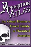 img - for Apparition Atlas: The Ghost Hunter's Travel Guide to Haunted America book / textbook / text book