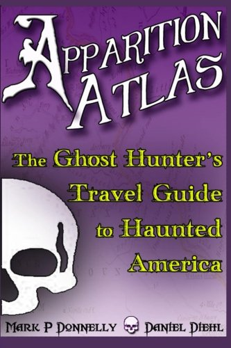 Book: Apparition Atlas - The Ghost Hunter's Travel Guide to Haunted America by Daniel Diehl & Mark P. Donnelly