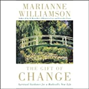 The Gift of Change: Spiritual Guidance for a Radically New Life | [Marianne Williamson]