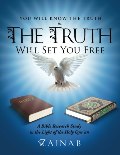 You Will Know The Truth & The Truth Will Set You Free: A Bible Research Study in the Light of the Holy Qur'an
