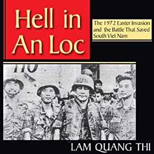 Hell in An Loc: The 1972 Easter Invasion and the Battle That Saved South Viet Nam | [Lam Quang Thi]