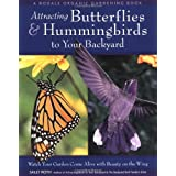 Attracting Butterflies & Hummingbirds to Your Backyard: Watch Your Garden Come Alive With Beauty on the Wing (...