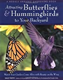 Attracting Butterflies & Hummingbirds to Your Backyard: Watch Your Garden Come Alive With Beauty on the Wing (Rodale Organic Gardening Books)