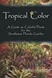 Tropical Color: A Guide to Colorful Plants for the Southwest Florida Garden