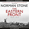 The Eastern Front 1914-1917 (       UNABRIDGED) by Norman Stone Narrated by John Telfer