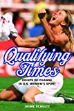 Qualifying Times: Points of Change in U.S. Womens Sport (Sport and Society)