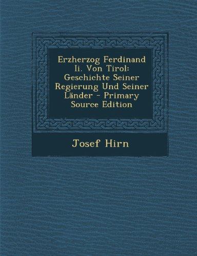 Erzherzog Ferdinand II. Von Tirol: Geschichte Seiner Regierung Und Seiner Lander