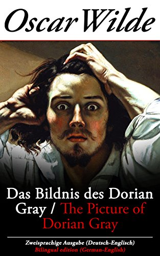 Oscar Wilde - Das Bildnis des Dorian Gray / The Picture of Dorian Gray - Zweisprachige Ausgabe (Deutsch-Englisch) / Bilingual edition (German-English)