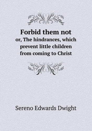 Forbid them not or, The hindrances, which prevent little children from coming to Christ PDF