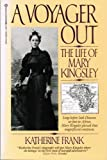 A Voyager Out: The Life of Mary Kingsley (0345348303) by KATHERINE FRANK