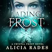 Fading Frost: Crystal Frost, Book 4   Alicia Rades