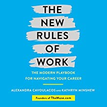 The New Rules of Work: The Ultimate Career Guide for the Modern Workplace Audiobook by Kathryn Minshew, Alexandra Cavoulacos Narrated by Alexandra Cavoulacos, Kathryn Minshew